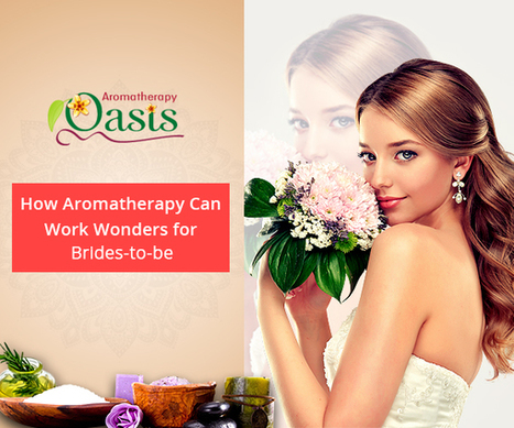 How Aromatherapy Can Work Wonders for Brides-to-be | Aromatherapy | Scoop.it