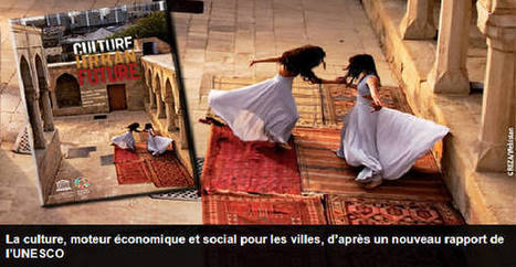 LA CULTURE POUR LE DEVELOPPEMENT URBAIN DURABLE | Rapport de l'UNESCO | CULTURE, HUMANITÉS ET INNOVATION | Scoop.it