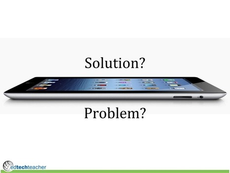 The iPad In Schools: Is It A Problem Or A Solution? - Edudemic | Education & IT | Scoop.it