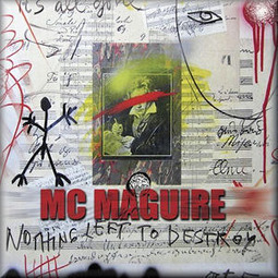 MC MAGUIRE - Nothing Left to Destroy | Difficult to label | Scoop.it