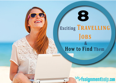 8 Exciting Traveling Jobs and How to Find Them | Assignment Help | Scoop.it