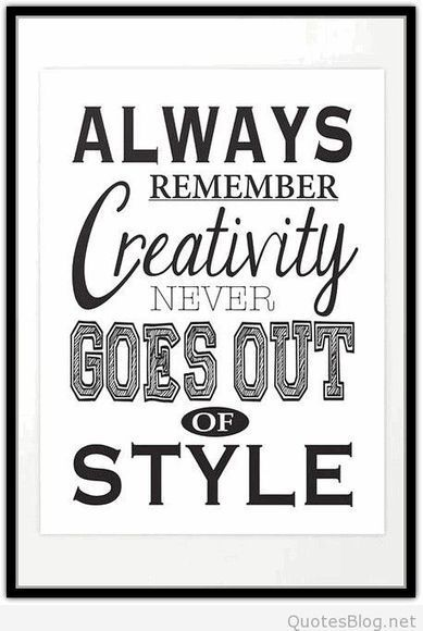 Creativity never goes out of style quote | Wallpapers | Scoop.it