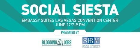 Social Siesta Presented by Blogging4Jobs and SHRM | TalentCircles | Scoop.it