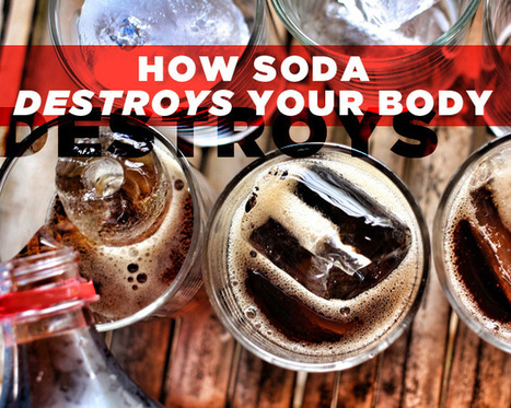 How Soda Destroys Your Body | Geography for All! | Scoop.it