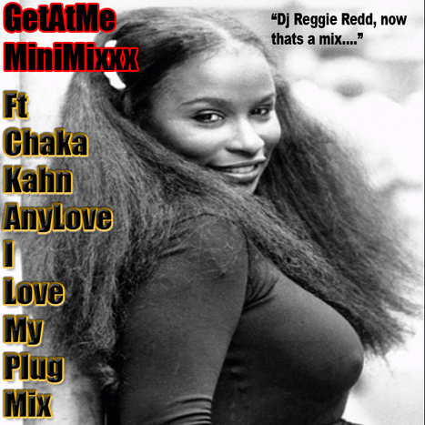 GetAtMe MiniMixxx ft Chaka Kahn ANY LOVE (ILoveMyPlugMix) | GetAtMe | Scoop.it