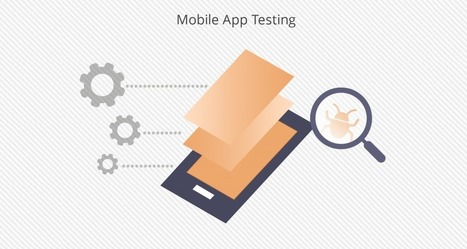 Mobile App Testing - Secret to Successful App Functionality and User Experience | Software Development, Mobile Technololgy, Enterprise Solutions | Scoop.it