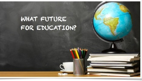 What Future for Education? | Great Teachers + Ed Tech = Learning Success! | Scoop.it
