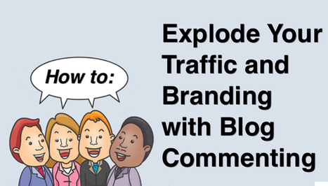 How to Explode Your Traffic and Branding with Blog Commenting | Social Media, SEO, Mobile, Digital Marketing | Scoop.it