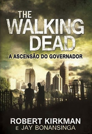 A Wonderful World: Opinião: The Walking Dead - A Ascenção do Governador, de Jay Bonansinga e Robert Kirkman | Ficção científica literária | Scoop.it
