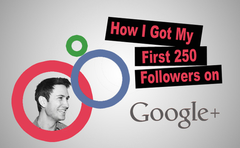 How I Got My First 250 Google+ Followers | Content Marketing for Businesses | Scoop.it