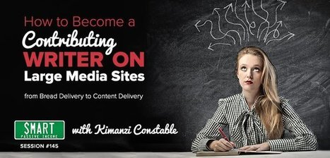 SPI 145: How to Become a Contributing Writer on Large Media Sites — From Bread Delivery to Content Delivery with Kimanzi Constable | Freelance Café | Scoop.it
