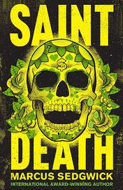 Marcus Sedgwick: Saint Death   Young Adult Novels   Scoop.it