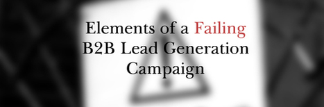 Elements of a Failing B2B Lead Generation Campaign | Business Sales Leads and Telemarketing Australia | Scoop.it