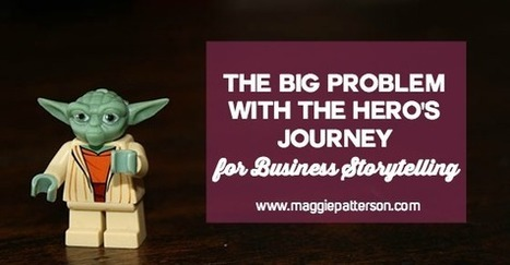 The Big Problem with the Hero's Journey for Business Storytelling | Maggie Patterson | How to find and tell your story | Scoop.it