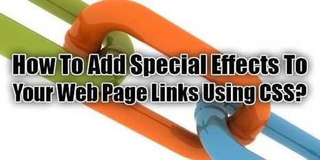 How To Add Special Effects To Your Web Page Links Using CSS? | EXEIdeas | Scoop.it