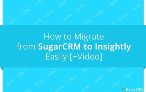 Migrate from SugarCRM to Insightly Easily: Intelligible Guide [+Video] | CRM Reviews | Scoop.it
