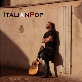 Italian Pop by Stefano Fucili - Ascolata e scarica l'album | Italian Entertainment And More | Scoop.it
