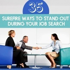 35 Surefire Ways to Stand Out During Your Job Search | The Daily ... | The job hunt | Scoop.it