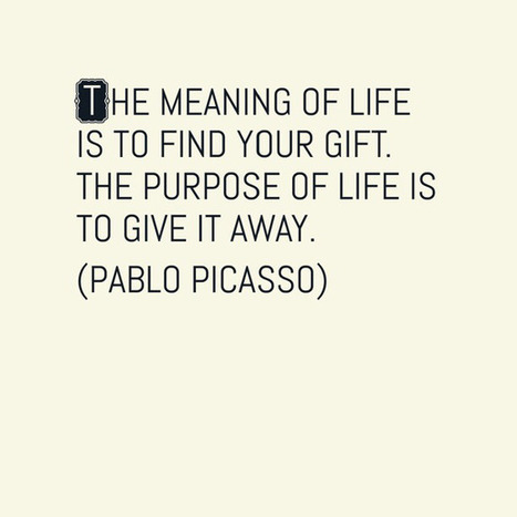 The Meaning of Life is to find your Gift. The Purpose of Life is to give it away | positive psychology | Scoop.it