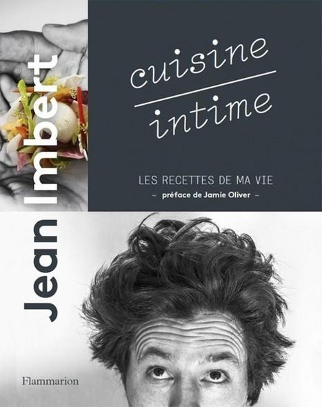 Cuisine intime, le premier livre de Jean Imbert   Arts & Gastronomie   Gastronomie Française 2.0   Scoop.it