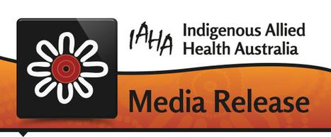 IAHA Media Release - Allied Health Flies Under Budget Radar | HSC203 Indigenous Health Perspectives | Scoop.it