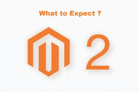 What to Expect from Magento 2? | Magento Development – Powerful Platform For E-Commerce Development | Scoop.it