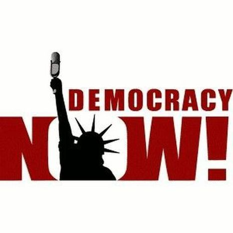 Democracy Now | Discover Sigalon Valley - Where the Tags are the Topics | Scoop.it