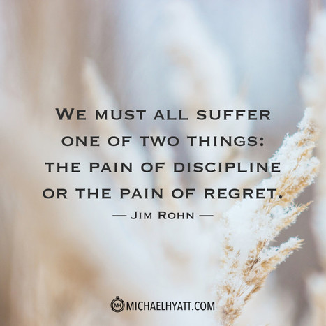 """We must all suffer one of two things: the pain of discipline or the pain of regret."" -Jim Rohn 