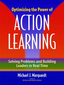 Optimizing the Power of Action Learning:: Solving Problems and Building Leaders in Real Time - Marquardt Michael J. - Download Business | Art of Hosting | Scoop.it