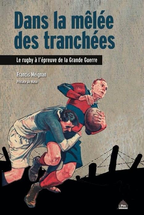 Le rugby à l'épreuve de la Grande Guerre - Francis Meignan | Nos Racines | Scoop.it