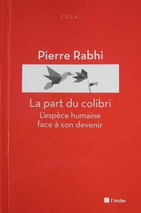 La part du colibri de Pierre Rabhi | Des 4 coins du monde | Scoop.it