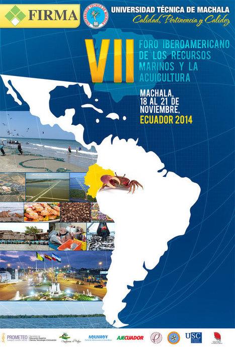 VII FORO IBEROAMERICANO DE LOS ECURSOS MARINOS Y LA ACUICULTURA, Machala, Ecuador, 18th - 21st November 2014 | Aquaculture Recruitment | Scoop.it