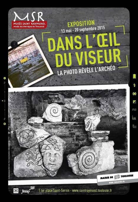 Exposition / Dans l'oeil du viseur. La photo révèle l'archéo | Musée Saint-Raymond, musée des Antiques de Toulouse | Scoop.it