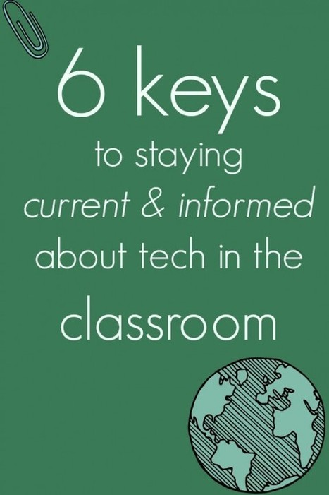 6 keys to staying current & informed about tech in the classroom | Ed Tech | Scoop.it