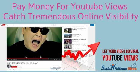 Pay Money For Youtube Views & Catch Tremendous ... - socialfollowerlikes - Quora | Social Media Marketing | Scoop.it