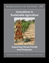 Worldwatch Report #188: Innovations in Sustainable Agriculture: Supporting Climate-Friendly Food Production | Worldwatch Institute | Climate Change, Agriculture & Food Security | Scoop.it