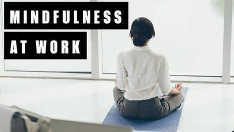 The Case For Mindfulness And Meditation At Work | workplace mindfulness | Scoop.it