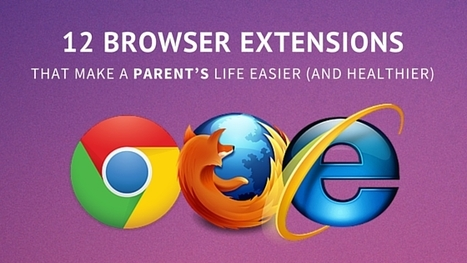 12 Browser Extensions That Make A Parent's Life Easier (And Healthier) | eParenting and Parenting in the 21st Century | Scoop.it