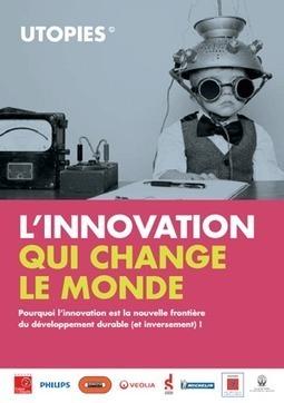 L'innovation qui change le monde : étude complète en libre consultation (Utopies) | Le flux d'Infogreen.lu | Scoop.it