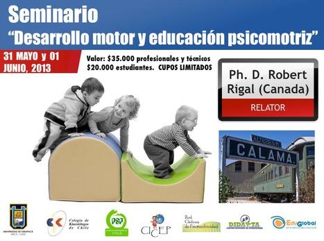 Seminario desarrollo motor y educación psicomotriz. Ph. D. Robert Rigal, Calama 31 mayo y 01 junio 2013.   GermaneS   Scoop.it