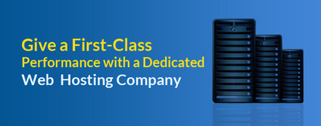 Give a First-Class Performance with a Dedicated Web Hosting Company | Web Hosting | Scoop.it
