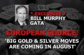 "Sufiy.: EXCLUSIVE - Bill Murphys London Source: ""Big Gold &Silver Moves Coming in August"" 
