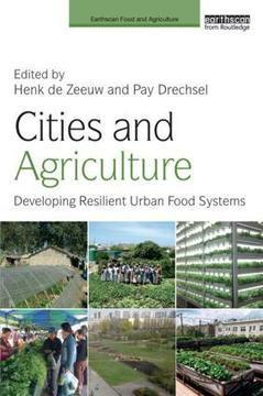 Cities and Agriculture: Developing Resilient Urban Food Systems | Elevage non-conventionnel et mini-élevage | Scoop.it