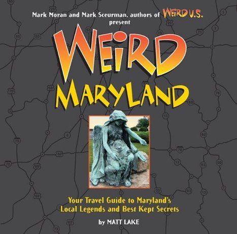 Weird Maryland: Your Travel Guide to Maryland's Local Legends and Best Kept Secrets | Strange days indeed... | Scoop.it