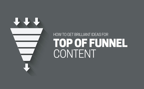 How to Get Brilliant Ideas for Top of Funnel (TOFU) Content | Public Relations & Social Media Insight | Scoop.it
