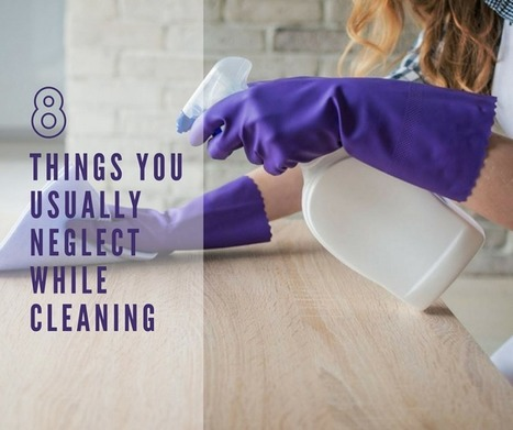 8 Things You Usually Neglect While Cleaning | Tips and tricks | Scoop.it