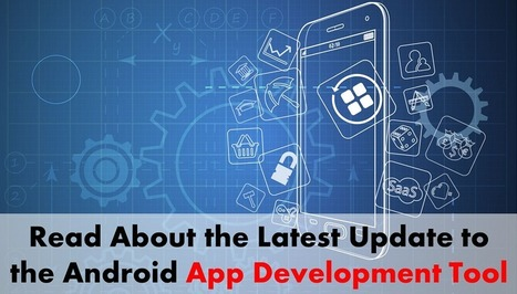 Read All About Exciting Update to the Android App Development Tool - Arth I-Soft Blog | Android App Development India | Scoop.it