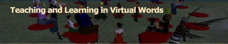 Teaching and Learning in Virtual Words | Digital Delights - Avatars, Virtual Worlds, Gamification | Scoop.it