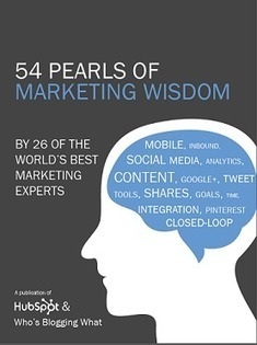 54 Pearls of Marketing Wisdom by 26 of the World's Best Industry Experts | Les Livres Blancs d'un webmaster éditorial | Scoop.it