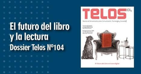 El futuro del libro y la lectura – Dossier Telos Nº 104 | Libro electrónico y edición digital | Scoop.it